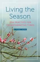Living the Season ebook by Ji Hyang Padma