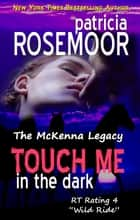 Touch Me in the Dark (McKenna 3) ebook by Patricia Rosemoor