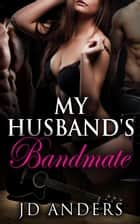My Husband's Bandmate ebook by JD Anders