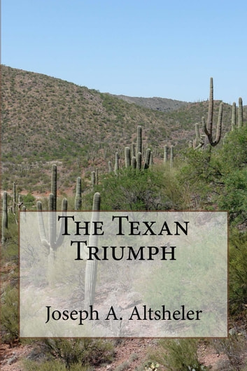 The Texan Triumph (Illustrated Edition) - A Romance of the San Jacinto Campaign ebook by Joseph A. Altsheler