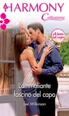 L'ammaliante fascino del capo ebook by Lee Wilkinson
