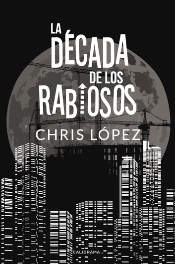 La Década de los Rabiosos eBook by Chris López