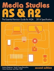 AS & A2 Media Studies: The Essential Revision Guide for AQA ebook by Antony Bateman,Sarah Casey Benyahia,Claire Mortimer,Peter Wall