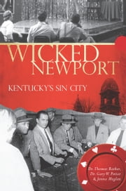 Wicked Newport - Kentucky's Sin City ebook by Thomas Barker