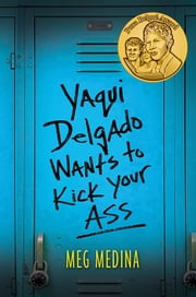 Yaqui Delgado Wants to Kick Your Ass ebook by Meg Medina
