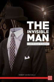 The Invisible Man: A Grotesque Romance ebook by Herbert G. Wells