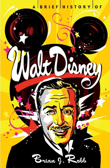 A Brief History of Walt Disney eBook by Brian Robb