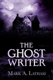 The Ghost Writer ebook by Mark A. Latham