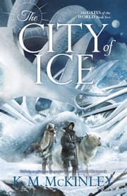 The City of Ice ebook by K. M. McKinley