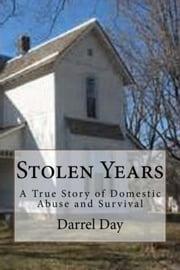 Stolen Years;{A True Story of Domestic Abuse and Survival} ebook by Darrel Day