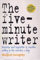 The Five-Minute Writer ebook by Margret Geraghty