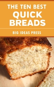 The Ten Best Quick Breads ebook by Big Ideas Press