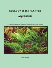 Ecology of the Planted Aquarium: A Practical Manual and Scientific Treatis ebook by Walstad, Diana Louise