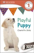 DK Readers L1: Playful Puppy ebook by Charlotte Hicks