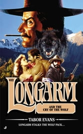Longarm #412 - Longarm and the Cry of the Wolf ebook by Tabor Evans