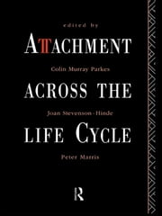 Attachment Across the Life Cycle ebook by Colin Murray Parkes,Joan Stevenson-Hinde,Peter Marris