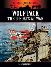 Wolf Pack: The U-Boats at War ebook by Bob Carruthers