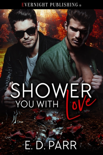 Shower You With Love ebook by E. D. Parr