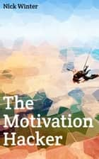 The Motivation Hacker ebook by