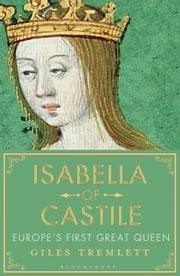 Isabella of Castile - Europe's First Great Queen ebook by Giles Tremlett