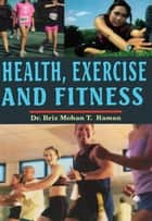 Health, Exercise and Fitness ebook by Dr. Briz Mohan T. Raman