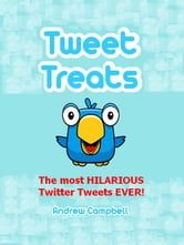 Tweet Treats: The Most Hilarious Twitter Tweets Ever! ebook by Andrew Campbell