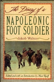 DIARY OF A NAPOLEONIC FOOTSOLDIER ebook by Jakob Walter