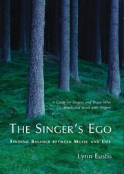 The Singer's Ego - Finding Balance Between Music and Life ebook by Lynn Eustis