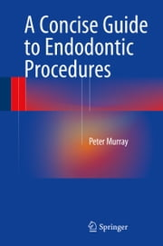 A Concise Guide to Endodontic Procedures ebook by Peter Murray