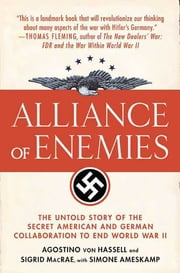 Alliance of Enemies - The Untold Story of the Secret American and German Collaboration to End World War II ebook by Agostino von Hassell,Sigrid MacRae,Simone Ameskamp