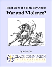 What Does the Bible Say About War and Violence? ebook by Ralph Orr