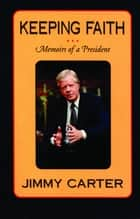Keeping Faith - Memoirs of a President ebook by Jimmy Carter