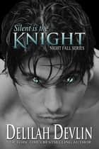 Silent is the Knight - Night Fall Series ebook by Delilah Devlin