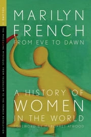 From Eve to Dawn, A History of Women in the World - The Masculine Mystique: From Feudalism to the French Revolution ebook by Marilyn French,Margaret Atwood