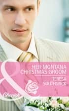Her Montana Christmas Groom (Mills & Boon Cherish) (Montana Mavericks: The Texans Are Coming!, Book 6) ebook by Teresa Southwick