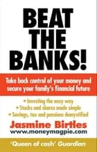 Beat the Banks! - Take back control of your money and secure your family's financial future ebook by Jasmine Birtles