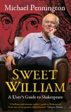Sweet William - A User's Guide to Shakespeare ebook by Michael Pennington