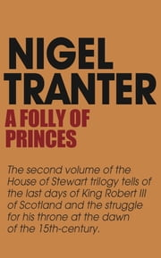 A Folly of Princes - House of Stewart Trilogy 2 ebook by Nigel Tranter