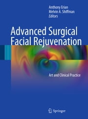 Advanced Surgical Facial Rejuvenation - Art and Clinical Practice ebook by Anthony Erian,Melvin A. Shiffman
