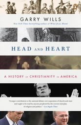 Head and Heart - A History of Christianity in America ebook by Garry Wills