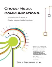 Cross-Media Communications: an Introduction to the Art of Creating Integrated Media Experiences ebook by Drew Davidson et al.