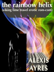 The Rainbow Helix - Rainbow Jumpers, #1 ebook by Alexis Ayres
