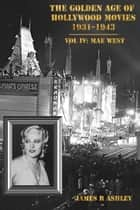 The Golden Age of Hollywood Movies 1931-1943: Vol IV, Mae West ebook by James R Ashley