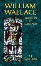 William Wallace - Guardian of Scotland ebook by A. F. Murison
