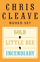 Chris Cleave Ebook Boxed Set - Little Bee, Incendiary, Gold ebook by Chris Cleave