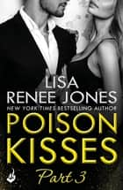 Poison Kisses: Part 3 ebook by Lisa Renee Jones