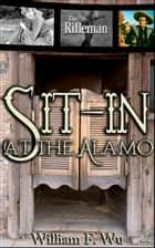 Sit-In At The Alamo ebook by William F. Wu