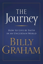 The Journey - Living by Faith in an Uncertain World ebook by Billy Graham