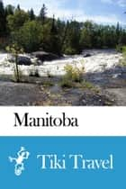 Manitoba (Canada) Travel Guide - Tiki Travel ebook by