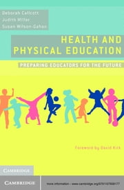 Health and Physical Education - Preparing Educators for the Future ebook by Dr Judith Miller,Susan Wilson-Gahan,Dr Deborah Callcott